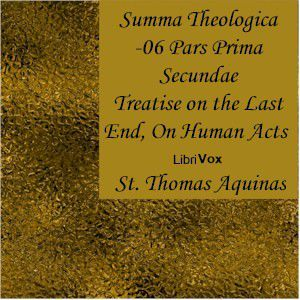 Summa Theologica - 06 Pars Prima Secundae, On the Last End, On Human Acts