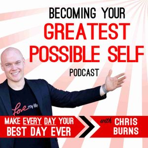 Becoming Your Greatest Possible Self Podcast   Business   Success   Motivation   Entrepreneurship with Chris Burns