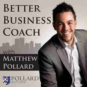 Better Business Coach Podcast: Sales Training   Proven Education   Actionable & Downloadable Worksheets