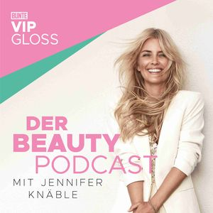 BUNTE VIP GLOSS - Der Beauty Podcast