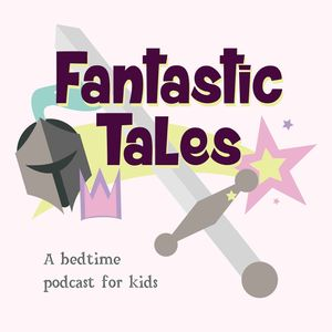 Fantastic Tales: A Bedtime Podcast for Kids