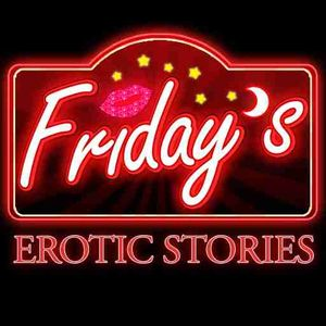 Friday's | Hot Passionate Sex Stories to Heat Up Your Nights