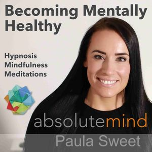 Hypnotherapy and Mental Health by Paula Sweet at Absolute Mind