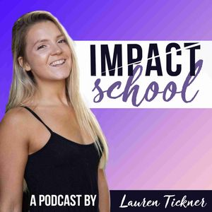 Impact School: Entrepreneurship & Online Business With Lauren Tickner