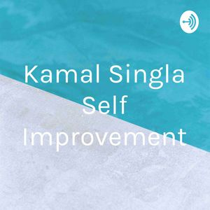 Kamal Singla Self Improvement