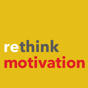 Rethink Motivation: Stories & Advice from Successful Entrepreneurs