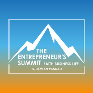 The Entrepreneur's Summit Podcast: Faith | Business | Life | Entrepreneurship