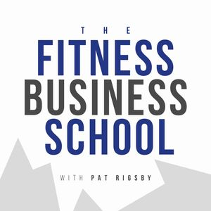 The Fitness Business School with Pat Rigsby