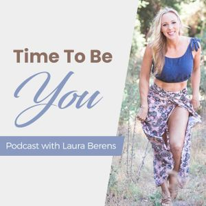 Time To Be You Podcast - Entrepreneurship - Self-Development - Motivation and Business with Laura Berens