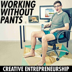 Working Without Pants - Creative Entrepreneurship
