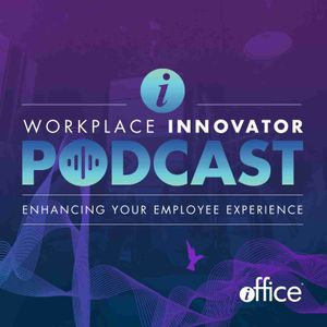 Workplace Innovator Podcast | Enhancing Your Employee Experience | Facility Management | CRE | Digital Workplace Technology