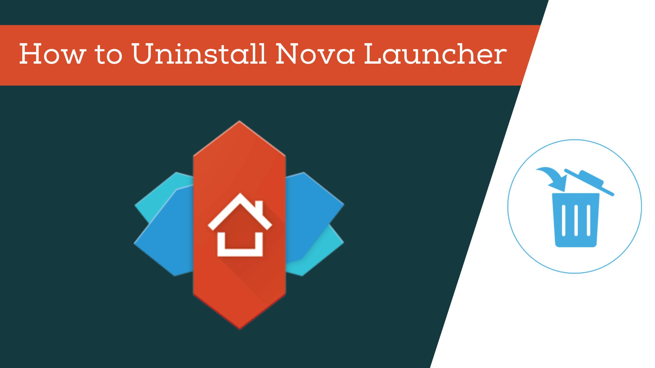 how to uninstall nova launcher