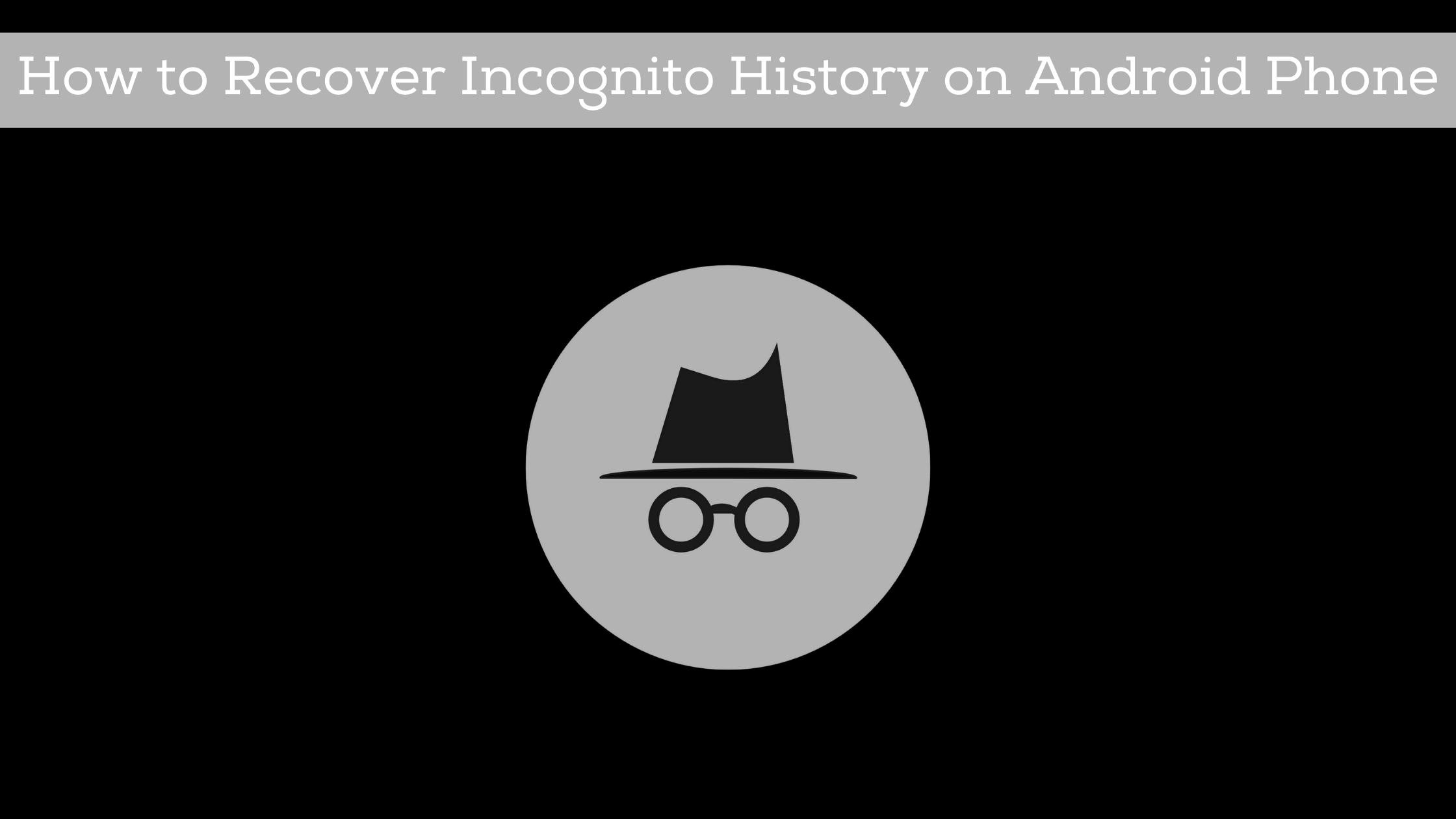 how to recover incognito history on android phone