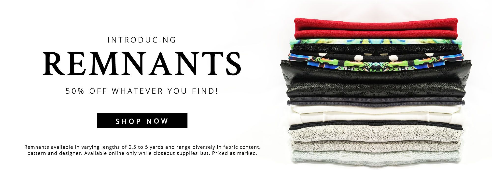 Shop our Remnants at a Discount!