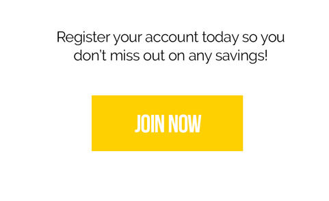 1. Register your account today so you don't miss out on any savings! Join Now!