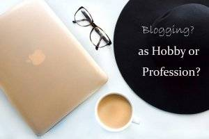 Blogging a Hobby or a Profession and How to Know the Difference?
