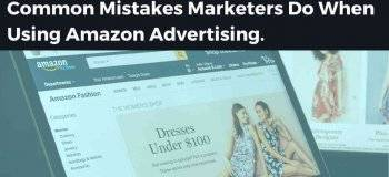 Common Mistakes Marketer Do, Amazon Affiliate
