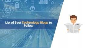 best technology blogs, best technology blogs to follow, tech blogs, technology blogs, technology blogs to follow