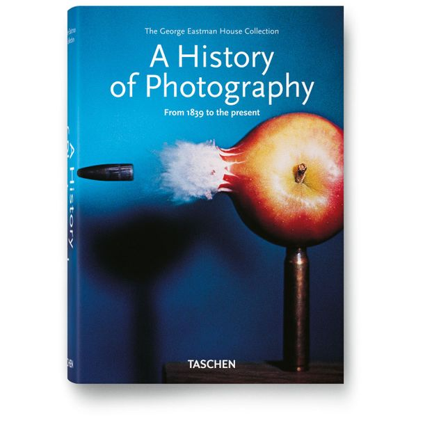 A History of Photography. From 1839 to the Present by Taschen