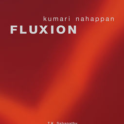 FLUXION: Arts & Thoughts by Kumari Nahappan