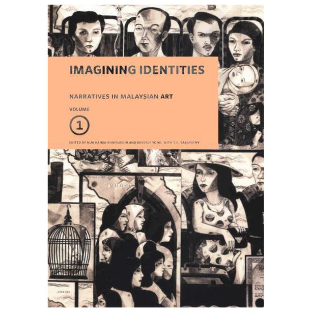 Narratives in Malaysian Art, Volume I: Imagining Identities by Edited by Nur Hanim Khairuddin & Beverly Yong, with T.K. Sabapathy