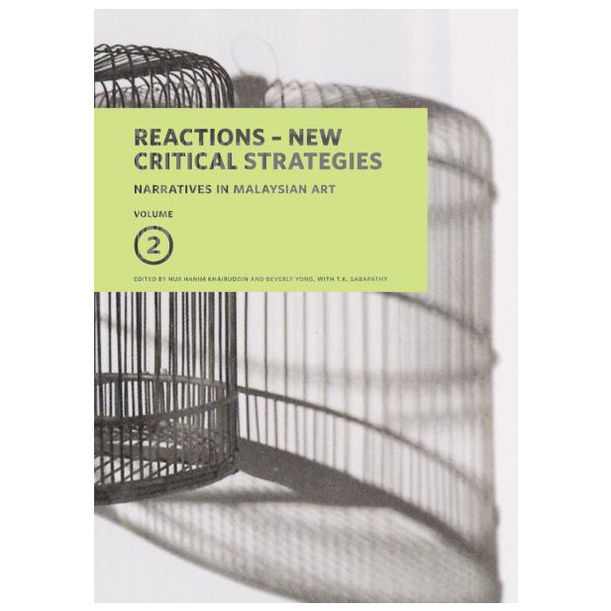 Narratives in Malaysian Art, Volume 2: Reactions – New Critical Strategies by Edited by Beverly Yong and Nur Hanim Khairuddin, with T.K. Sabapathy