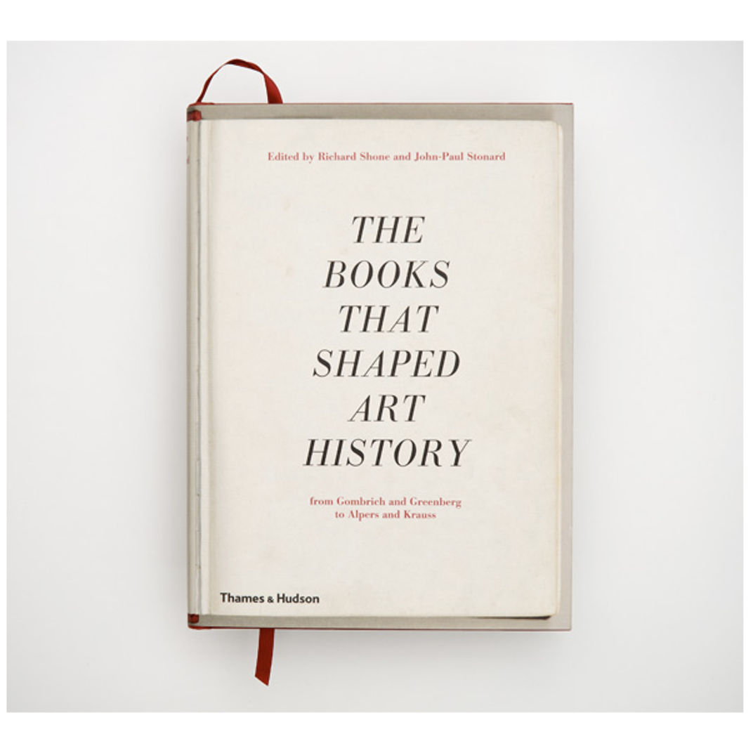The Books that Shaped Art History: From Gombrich and Greenberg to Alpers and Krauss by John-Paul Stonard