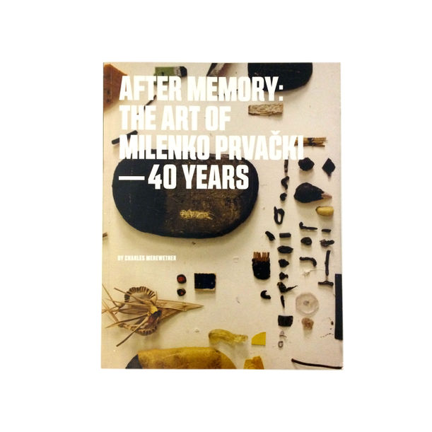 After Memory: The Art of Milenko Prvacki - 40 Years by Charles Merewether