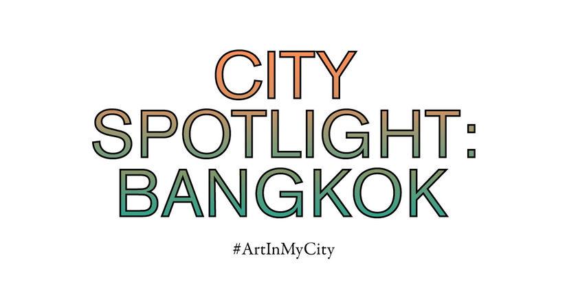 City Spotlight: Bangkok | #ArtInMyCity