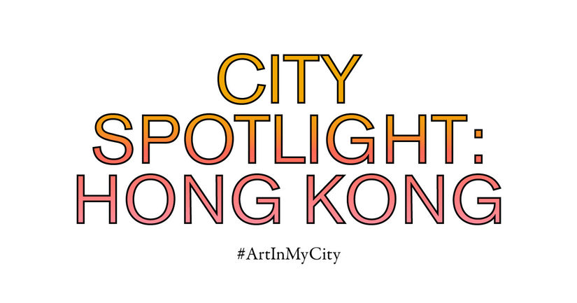 City Spotlight: Hong Kong   #ArtInMyCity