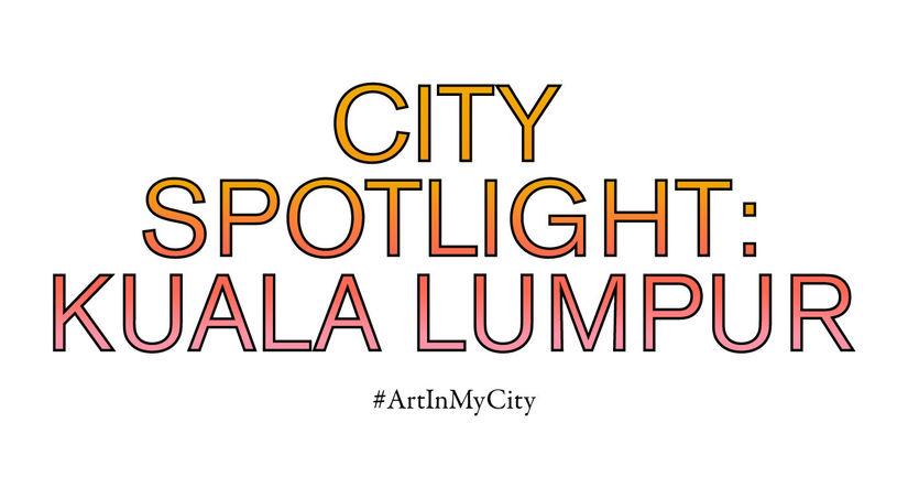 City Spotlight: Kuala Lumpur | #ArtInMyCity