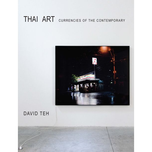 Thai Art: Currencies of the Contemporary by David Teh