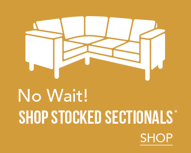 No Wait! | SHOP STOCKED SECTIONALS