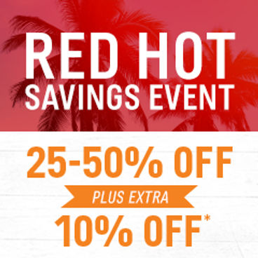 Red Hot Savings Event | 25-50% off + Extra 10% off*