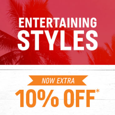 Entertaining Styles Now Extra 10% off*