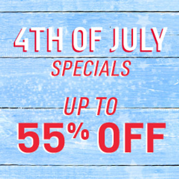 4th of July Specials Up to 55% off