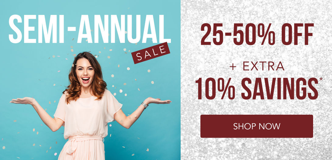 Semi-Annual Sale | 25-50% off + Extra 10% Savings* (Shop Now)