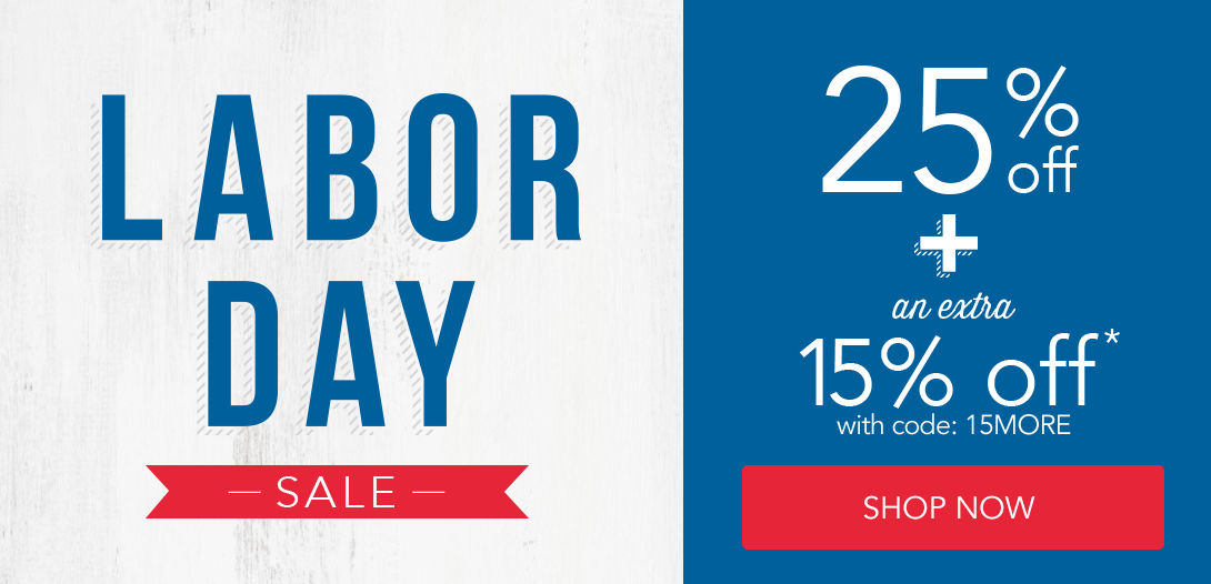 Labor Day Sale | 25% off + Take an Extra 15% off* (Shop Now)