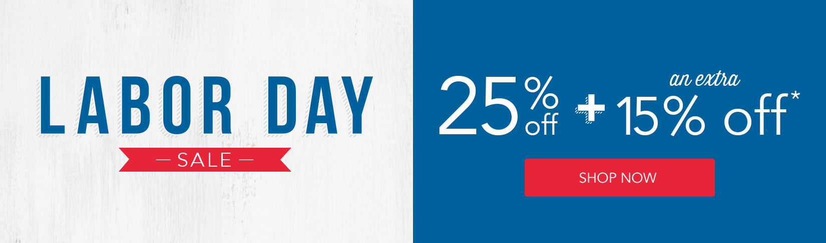 Labor Day Sale | 25% off + Extra 15% off*