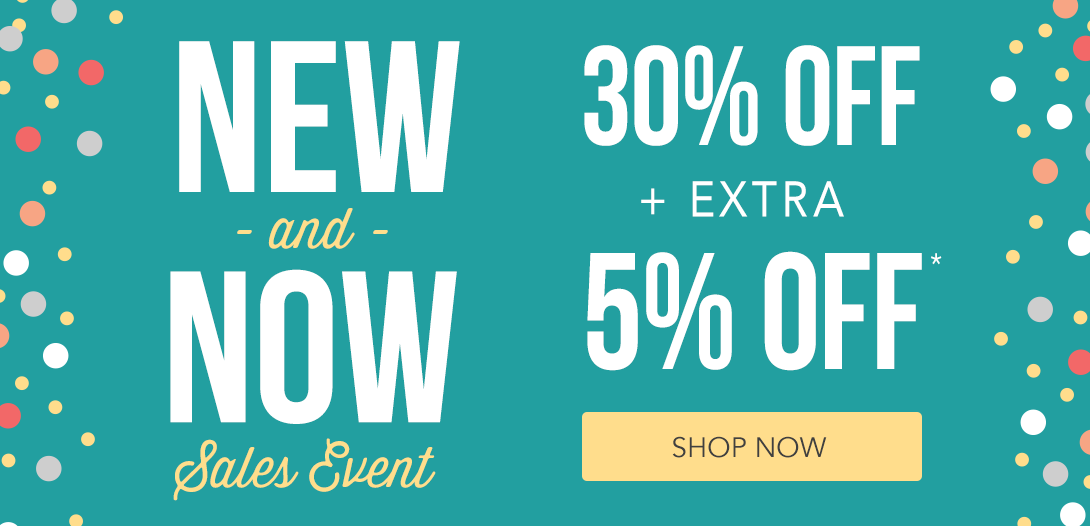 New & Now Sales Event | 30% off + Extra 5% off* (Shop Now)
