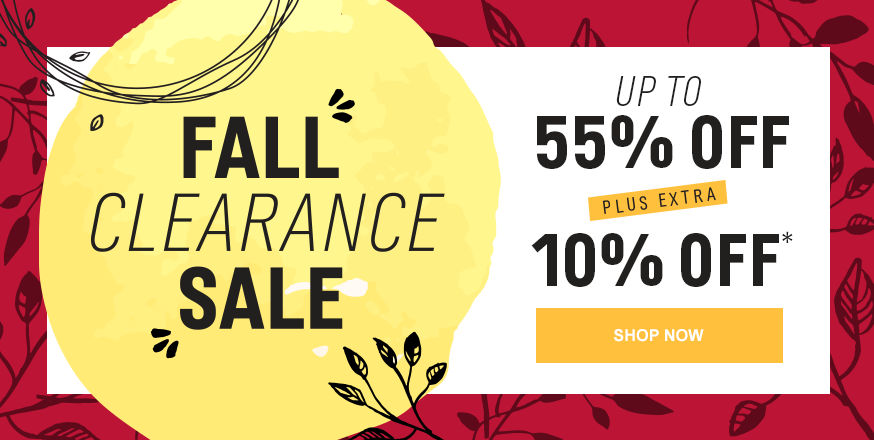 Fall Clearance Sale Up to 55% off + Extra 10% off*