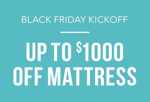 Black Friday Kick Off | Up to $1000 off Mattresses