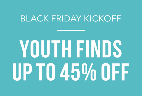 Black Friday Kick Off | Youth Finds Up to 45% off