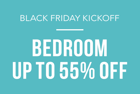 Black Friday Kick Off | Bedroom Up to 55% off