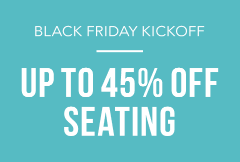 Black Friday Kick Off | Up to 45% off Seating