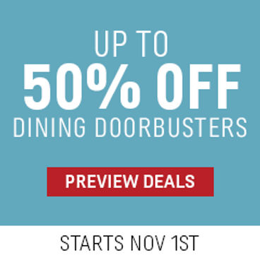 Up to 50% off Dining Doorbusters   Starts November 1