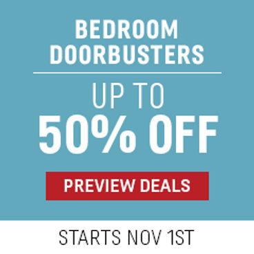 Bedroom Doorbusters Up to 50% off | Starts November 1