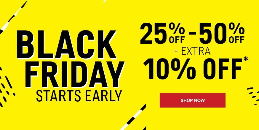 Black Friday Starts Early | 25-55% off + Extra 10% off*
