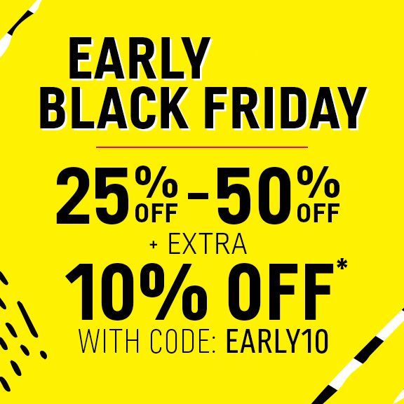 Black Friday Starts Early | 25-55% off + Extra 10% off* with code: EARLY10