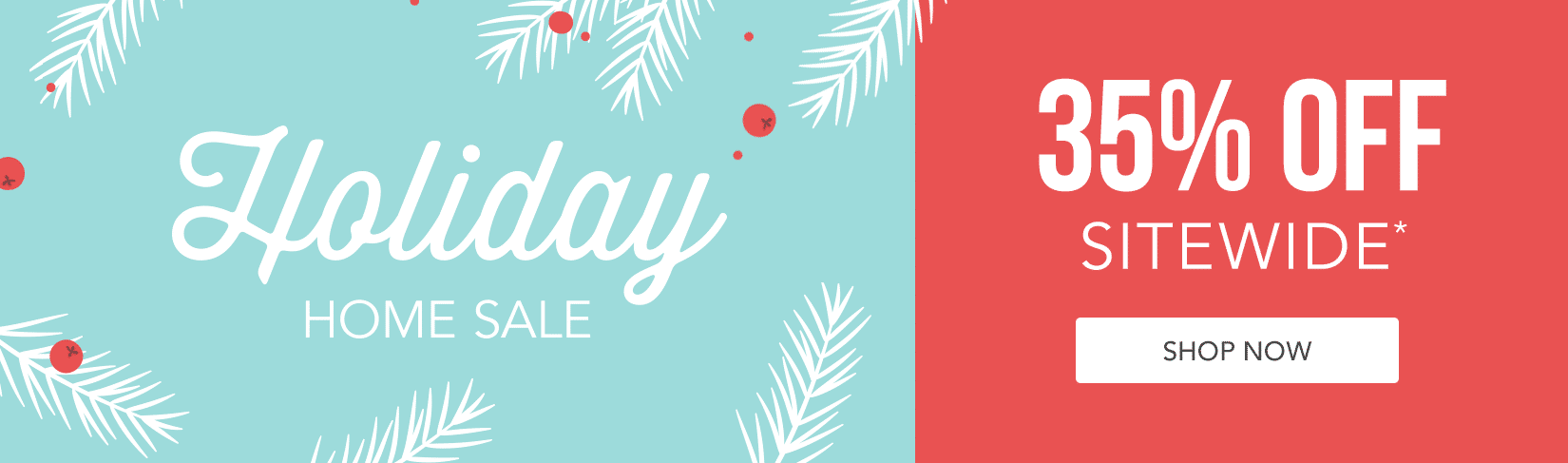 Holiday Home Sale | 35% off Sitewide*